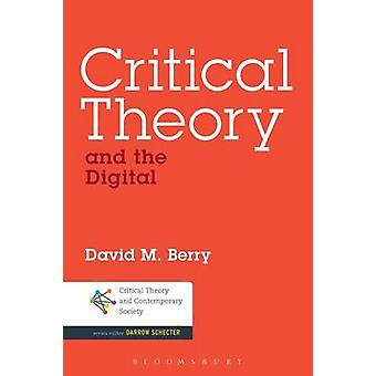 Critical Theory and the Digital by Berry & David M.