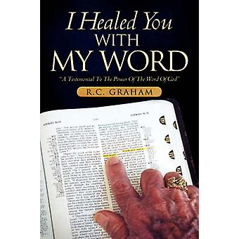 I Healed You With My Word by Graham & R.C.
