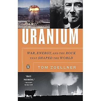 Uranium - War - Energy - and the Rock That Shaped the World by Tom Zoe