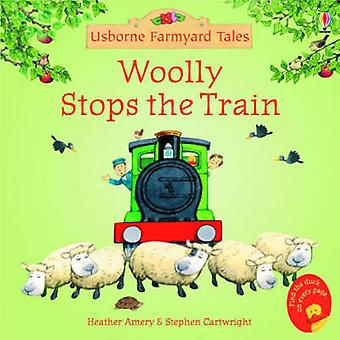Woolly Stops the Train (New edition) by Heather Amery - Stephen Cartw