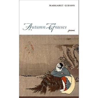 Autumn Grasses - Poems by Margaret Gibson - 9780807128596 Book