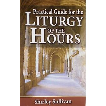 Practical Guide for the Liturgy of the Hours by Shirley Sulliavn - Sh