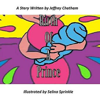 Birth of A Prince by Jeffrey Chatham - Selina Sprinkle - 978132974129
