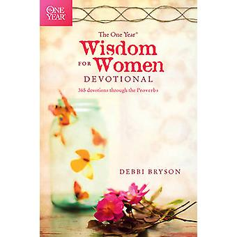 The One Year Wisdom for Women Devotional - 365 Devotions Through the P