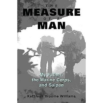 The Measure of a Man - My Father - the Marine Corps - and Saipan by Ka