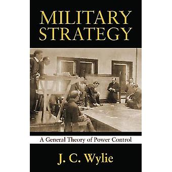 Military Strategy - A General Theory of Power Control by Rear Adm J C