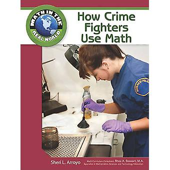 How Crime Fighters Use Math by Sheri L. Arroyo - Rhea A. Stewart - 97