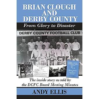 Brian Clough and Derby County  - From Glory to Disaster - The Inside St