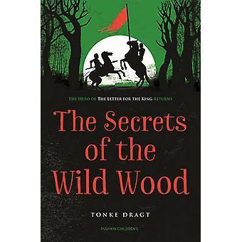 The Secrets of the Wild Wood by Tonke Dragt - Tonke Dragt - Laura Wat