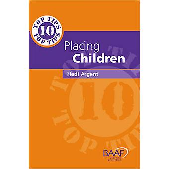 Ten Top Tips for Placing Children in Permanent Families by Hedi Argen