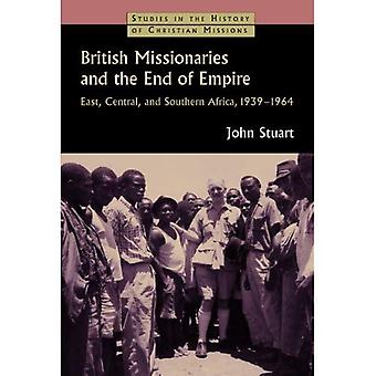 British Missionaries and the End of Empire: East, Central, and Southern Africa, 1939-1964