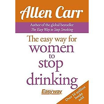 The Easy Way for Women to Stop Drinking by Allen Carr - 9781785991936