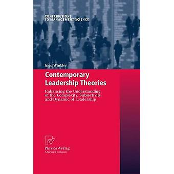Contemporary Leadership Theories  Enhancing the Understanding of the Complexity Subjectivity and Dynamic of Leadership by Winkler & Ingo
