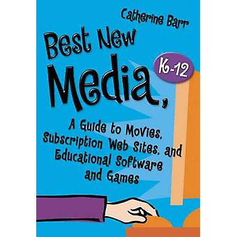 Best New Media K12 A Guide to Movies Subscription Web Sites and Educational Software and Games by Barr & Catherine