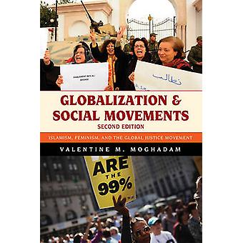 Globalization and Social Movements Islamism Feminism and the Global Justice Movement by Valentine M. Moghadam