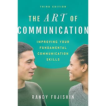 Art Of Communication 3e by Fujishin Randy