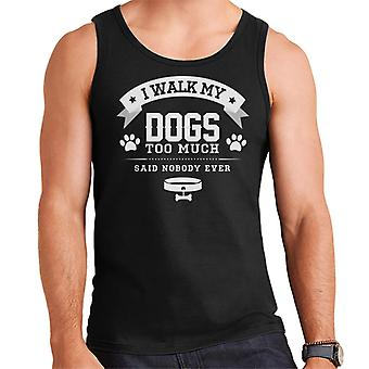 I Walk My Dogs Too Much Said Nobody Ever Men's Vest