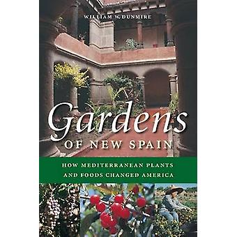 Gardens of New Spain - How Mediterranean Plants and Foods Changed Amer