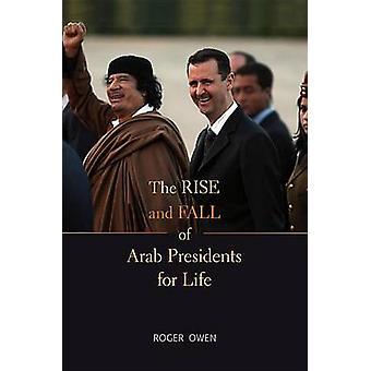 A ascensão e queda dos presidentes árabes para a vida - com um novo posfácio b