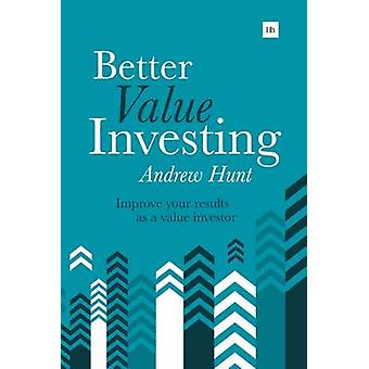 Better Value Investing - A Simple Guide to Improving Your Results as a