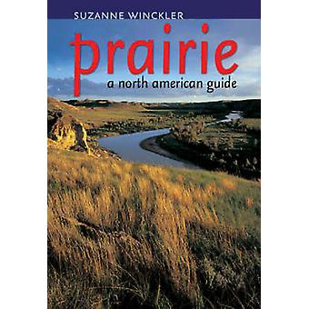 Prairie - A North American Guide by Suzanne Winckler - 9780877458838 B