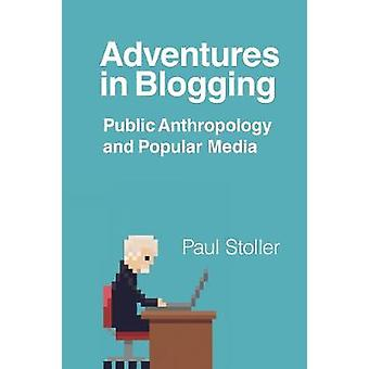 Adventures in Blogging - Public Anthropology and Popular Media by Paul