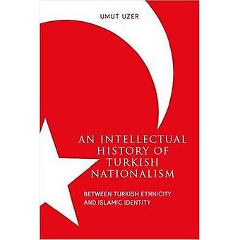An Intellectual History of Turkish Nationalism - Between Turkish Ethni