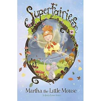 Martha the Little Mouse by Janey Louise Jones - Jennie Poh - 97817820