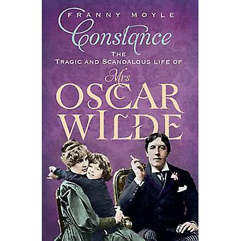 Constance - The Tragic and Scandalous Life of Mrs. Oscar Wilde by Fran