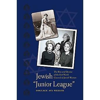 Joods - Junior League--de opkomst en ondergang van DERAAD van Fort Worth