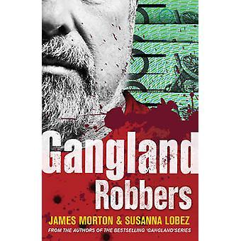 Gangland Robbers by James Morton - Susanna Lobez - 9780522870251 Book
