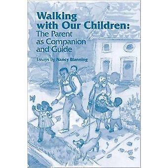 Walking with Our Children - Parenting as Companion and Guide by Nancy