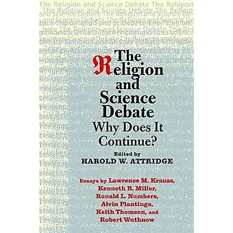 The Religion and Science Debate - Why Does it Continue? by Harold W. A