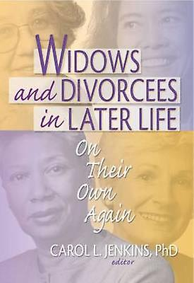 Widows and Divorcees in Later Life - On Their Own Again by Carol L. Je