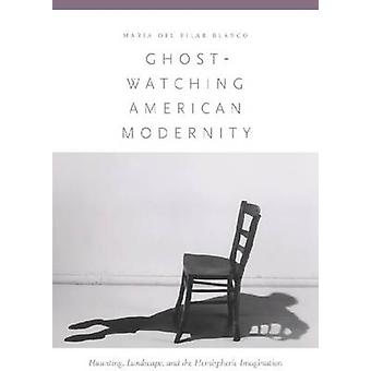 Ghost-watching American Modernity - Haunting - Landscape - and the Hem