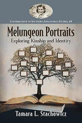 Melungeon Portraits - Exploring Kinship and Identity by Tamara L. Stac