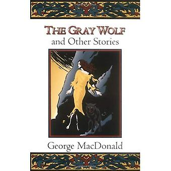 The Gray Wolf: And Other Stories (Fantasy Stories of George MacDonald)