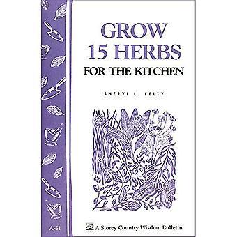 Grow Fifteen Herbs for the Kitchen (Garden Way bulletin)