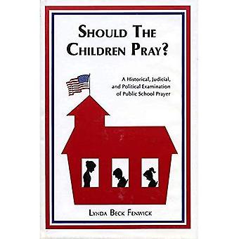 Bör barnen be?: en historisk, rättsliga och politiska granskning av offentliga skolan bön
