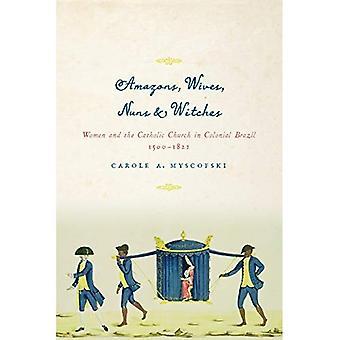 Amazonen, Frauen, Nonnen & Hexen: Frauen und die katholische Kirche im kolonialen Brasilien, 1500-1822 (Louann Atkins Tempel...