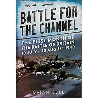 Battle for the Channel: The First Month of the Battle of Britain 10 July - 10 August 1940