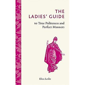 The Ladies' Guide to True Politeness and Perfect Manners