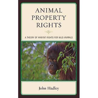 Animal Property Rights - A Theory of Habitat Rights for Wild Animals b