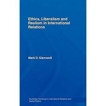 Ethik-Liberalismus und Realismus in den internationalen Beziehungen von Gismondi & Mark D.