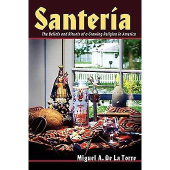 Santeria les croyances et les rites d'une Religion de plus en plus en Amérique par de La Torre & Miguel A.