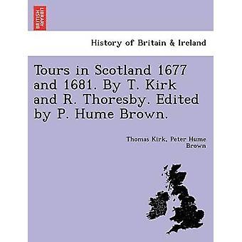 Ture i Skotland 1677 og 1681. Af T. Kirk og R. Thoresby. Redigeret af P. Hume Brown. af Kirk & Thomas