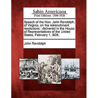 Speech of the Hon. John Randolph of Virginia on the retrenchment resolutions  delivered in the House of Representatives of the United States February 1 l828. by Randolph & John