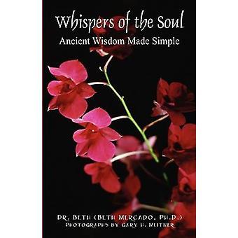 Gefluister van de oude wijsheid van de ziel in alle eenvoud door Dr. Beth & Mercado PhD