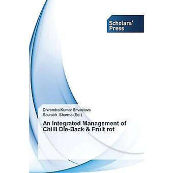 An Integrated Management of Chilli DieBack  Fruit Rot by Srivastava Dhirendra Kumar