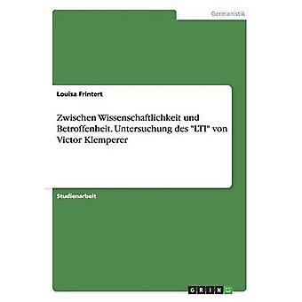 Zwischen Wissenschaftlichkeit und Betroffenheit. Untersuchung des LTI von Victor Klemperer by Frintert & Louisa